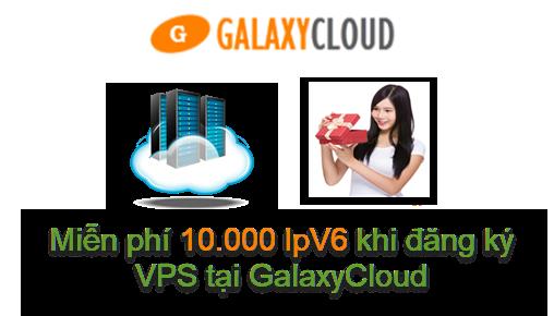 Mien phi 10.000 IP v6 khi dang ky vps tai GalaxyCloud.vn